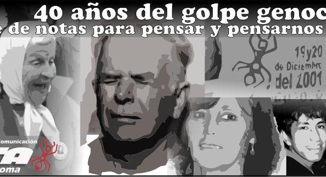 40 años del golpe genocida: Notas para pensar y pensarnos
