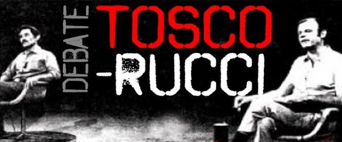 El debate Tosco – Rucci y videos del Gringo