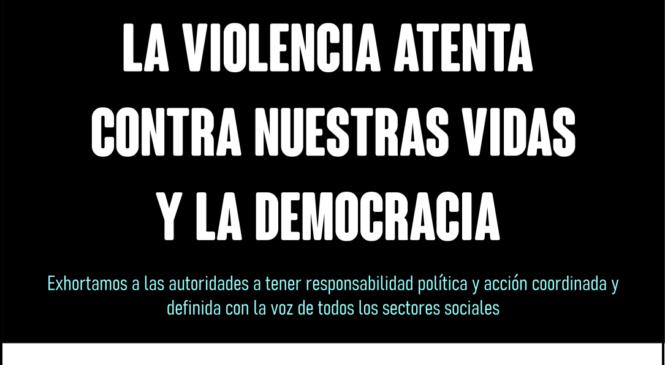 La violencia atenta contra nuestras vidas y la democracia